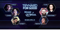 It's time to Try Hard for Good! We've challenged some of the top streamers on Twitch to climb the ranks of Hero League, earning donations for Make-A-Wish America as they go!  Learn more: http://blizz.ly/TryHard: DYRUS  SCARRA  TRYHARD  FOR GOOD  MAKE  A WisH.  BEGINS APRIL 25  VOYBOY  KAEYOH  CHU8  DUNKTRAIN It's time to Try Hard for Good! We've challenged some of the top streamers on Twitch to climb the ranks of Hero League, earning donations for Make-A-Wish America as they go!  Learn more: http://blizz.ly/TryHard