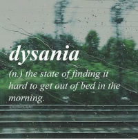 Ah, so there's a name for my problem.....: dysania  (n.J the state of finding i  hard to get out of bed in the  morning  northern.iig Ah, so there's a name for my problem.....