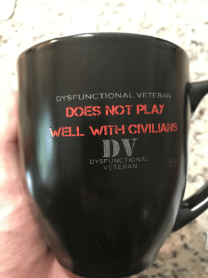 Play, Unit, and This: DYSFUNCTIONAL VETERAN  DOES NOT PLAY  WELL WITH CIVILIANS  DV  DYSFUNCTIONAL  VETERAN  M This mug sold by our unit's FRG