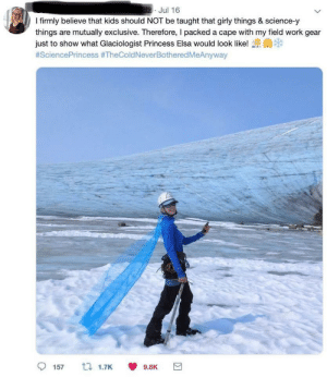 Kids being kids via /r/wholesomememes https://ift.tt/2Yvbz8J: dzJul 16  I firmly believe that kids should NOT be taught that girly things & science-y  things are mutually exclusive. Therefore, I packed a cape with my field work gear  just to show what Glaciologist Princess Elsa would look like!  #SciencePrincess #TheColdNeverBothered MeAnyway  157  t 1.7K  9.8K Kids being kids via /r/wholesomememes https://ift.tt/2Yvbz8J