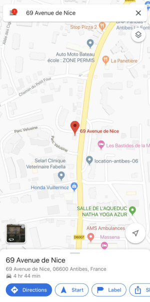 I hope no one already posted this: E 1  69 Avenue de Nice  X  DN Tarnvas  Stop Pizza 2  Antibes Eont  Auto Moto Bateau  La Panetière  école : ZONE PERMIS  Chemin du Petit Four  69 Avenue de Nice  Parc Velusine  C Velusine  Les Bastides de la M  Selarl Clinique  location-antibes-06  Veterinaire Fabella  Honda Vuillermoz  SALLE DE L'AQUEDUC  NATHA YOGA AZUR  AMS Ambulances  Massena  D6007  69 Avenue de Nice  69 Avenue de Nice, 06600 Antibes, France  4 hr 44 min  Directions  Label  Start  Allée des Cig I hope no one already posted this