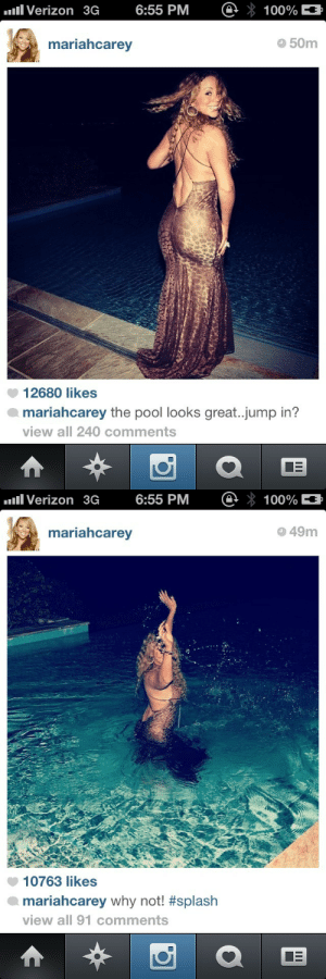 llttlemermaid: witneyhouston:  mariah keeps it suspenseful  #that dress probably costs more than all our houses and she just went swimming in it : e * 100%  ll Verizon 3G  6:55 PM  O 50m  mariahcarey  12680 likes  mariahcarey the pool looks great..jump in?  view all 240 comments   O * 100%  ll Verizon 3G  6:55 PM  O 49m  mariahcarey  10763 likes  mariahcarey why not! #splash  view all 91 comments llttlemermaid: witneyhouston:  mariah keeps it suspenseful  #that dress probably costs more than all our houses and she just went swimming in it