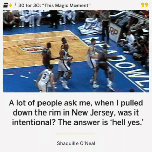 """Rookie Shaq """"intentionally"""" tears down the backboard.   (Via @30for30)  https://t.co/7dqwfIwtcJ: E+ 30 for 30: """"This Magic Moment""""  Po  A lot of people ask me, when I pulled  down the rim in New Jersey, was it  intentional? The answer is 'hell yes.'  Shaquille O'Neal Rookie Shaq """"intentionally"""" tears down the backboard.   (Via @30for30)  https://t.co/7dqwfIwtcJ"""
