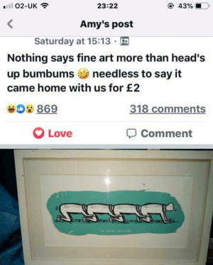 Bumbums: e 43%  02-UK  23:22  Amy's post  Saturday at 15:13  Nothing says fine art more than head's  up bumbumsneedless to say it  came home with us for £2  318 comments  D8 869  Comment  Love Bumbums
