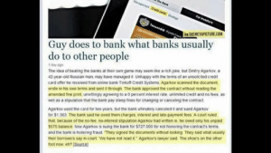 """Russian madlad outwits bank: e Bark  Management Credt cante Srategy  For investors  TANsAO Kpert  agHOKAaCC  A THEMETAPICTURE.COM  Guy does to bank what banks usually  do to other people  The idea of beating the banks at their own game may seem like a rich joke, but Dmitry Agarkov, a  42-year-old Russian man, may have managed it Unhappy with the terms of an unsolicited credit  card offer he received from online bank Tinkoff Credit Systems, Agarkov scanned the document,  wrote in his own terms and sent it through The bank approved the contract without reading the  amended fine print, unwittingly agreeing to a 0 percent interest rate, unlimited credit and no fees, as  well as a stipulation that the bank pay steep fines for changing or canceling the contract  1 day ago  Agarkov used the card for two years, but the bank ultimately canceled it and sued Agarkov  for $1.363. The bank said he owed them charges. interest and late-payment fees A court ruled  that because of the no-tee, no-interest stipulation Agarkov had written in, he owed only his unpaid  $575 balance. Now Agarkov is suing the bank for $727.000 for not honoring the contract's terms,  and the bank is hollering fraud """"They signed the documents without looking They said what usually  their borrowers say in court We have not read it."""" Agarkov's lawyer said. The shoe's on the other  toot now, eh? (Source) Russian madlad outwits bank"""