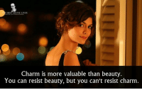 Memes, Best, and Movie: E BEST MOVIE LINES  Charm is more valuable than beauty.  You can resist beauty, but you can't resist charm - Priceless (film) 2006