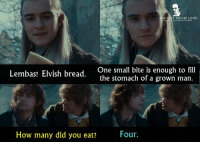 - The Lord of the Rings: The Fellowship of the Ring 2001: E BEST MOVIE LINES  Lembas! Elvish bread. One small bite is enoiu  One small bite is enough to fill  the stomach of a grown man.  How many did you eat?  Four. - The Lord of the Rings: The Fellowship of the Ring 2001