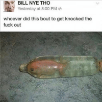 Af, Bill Nye, and Lmao: E BILL NYE THO  Yesterday at 8:00 PM  whoever did this bout to get knocked the  fuck out Lmao this is wrong af