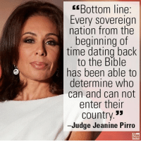 "Memes, 🤖, and Judge Jeanine Pirro: E Bottom line:  Every Sovereign  nation from the  beginning of  time dating back  to the Bible  has been able to  determine who  can and can not  enter their  Country  -Judge Jeanine Pirro Last night on ""Justice,"" Judge Jeanine Pirro had blunt words about a nation's right to sovereignty."