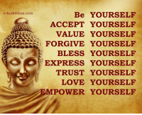 Memes, Buddhism, and 🤖: e-buddhism com  Be YOURSELF  ACCEPT YOURSELF  VALUE YOURSELF  FORGIVE YOURSELF  BLESS YOURSELF  EXPRESS YOURSELF  TRUST YOURSELF  LOVE YOURSELF  MPOWER YOURSELF
