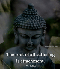Buddhism: e-buddhism com  The root of all suffering  is attachment.  The Buddha