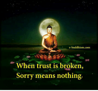 Buddhism: e-buddhism com  When trust is broken  Sorry means nothing