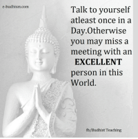 Memes, Excel, and 🤖: e-budhism com  Talk to yourself  atleast once in a  Day. Otherwise  you may miss a  meeting with an  EXCELLENT  person in this  World  fb/Budhist Teaching