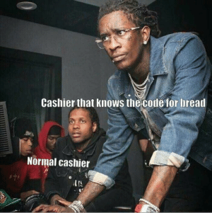 Reddit, Bread, and Code: E  Cashier that knows the code for bread  Normal cashier Its surreal