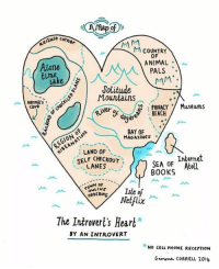 Dank, 🤖, and Cell Phone: e co  MM  COUNTRY  OF  ANIMAL  Alone  PALS  time.  MM  Lake  Jolitude  Mountains  Hermit's  PRIVACY  Museums  cave  ver  o  BEACH  BAY OF  MAGAZINES  LAND OF  Internet  SELF SEA Atoll  BOOKS  LANES  ONLINE  lsle of  Netflix  The Introvert's Heart  BY AN INTROVERT  *NO CELL PHONE RECEPTION  Gemma CORRELL 204 If you can reach my heart, you'll find a wonderland :) http://9gag.com/gag/aGVVX6Z?ref=fbp