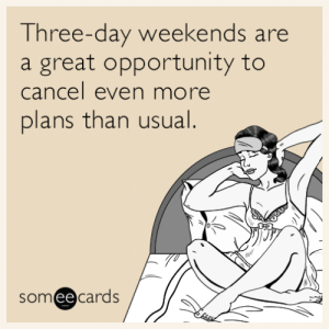 Tumblr, Blog, and Http: e-day weekends are  Thre  a great opportunity to  cancel even more  plans than usual.  someecards  ее memehumor:  Three-day weekends are a great opportunity to cancel even more plans than usual.
