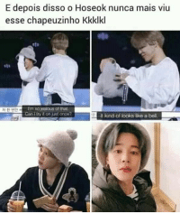 Jealous, Once, and Bell: E depois disso o Hoseok nunca mais viu  esse chapeuzinho Kkklkl  AT O MER  l'm so jealous of that.  CanTtry it on just once?  It kind of looks like a bell