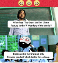 "Dekh Bhai, International, and Great Wall of China: e e e  Why does ""The Great Wall of China'  feature in the '7 Wonders of the World'?  Because it is the first and only  Chinese product which lasted for so long.. Aisa hai kya 😝😂😂 Jokes apart, salute to the amazing work of craftsmen & people who made it 👌🏻"