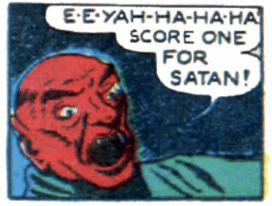 Score!: E-E-YAH-HA-HA-HA  SCORE ONE  FOR  SATAN! Score!