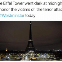 Respect. Our thoughts and prayers go out to the victims of this attack. EiffelTower 🙏 London Westminster WSHH: e Eiffel Tower went dark at midnigh  honor the victims of the terror attac  Westminster  today Respect. Our thoughts and prayers go out to the victims of this attack. EiffelTower 🙏 London Westminster WSHH
