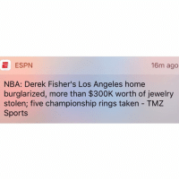 🤔 I wonder if someone he was beefing with about taking his baby momma has something to do with it 😆 5 championshiprings 😂: E ESPN  16m ago  NBA: Derek Fisher's Los Angeles home  burglarized, more than $300K worth of jewelry  stolen; five championship rings taken TMZ  Sports 🤔 I wonder if someone he was beefing with about taking his baby momma has something to do with it 😆 5 championshiprings 😂