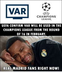 Memes, Real Madrid, and Champions League: E F  CHAMPIONS  LEAGUE  UEFA CONFIRM VAR WILL BE USED IN THE  CHAMPIONS LEAGUE FROM THE ROUND  OF 16 IN FEBRUARY.  The.LAD Footbail  REAL MADRID FANS RIGHT NOW Poor Real Madrid 😂