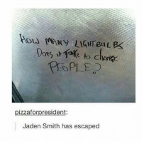 Jaden Smith, Memes, and Fuck: e fo choke  PEOPLE  pizzaforpresident:  Jaden Smith has escaped im so sad rn holy fuck i need to stop hanging onto the past