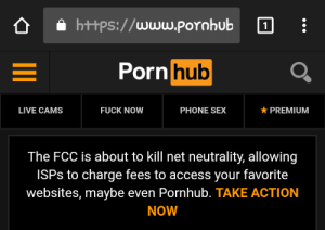 Bad, Phone, and Porn Hub: e hb:  t+Ps://www.Pornhu  Porn  hub  LIVE CAMS  FUCK NOW  PHONE SEX  PREMIUM  The FCC is about to kill net neutrality, allowing  ISPs to charge fees to access your favorite  websites, maybe even Pornhub. TAKE ACTION  NOW omgheavylookatherguts:Net Neutrality has gotten so bad that pornhub has joined in the fight y'all