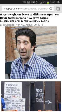 Graffiti, Josh Radnor, and News: e HD 4G .11150% 3:42 PM  m.nypost.com/f/mobile/news/local/mar C  Angry neighbors leave graffiti messages near  David Schwimmer's new town house  By JENNIFER GOULD KEIL and KEVIN FASICK  Last Updated: 7:34 AM, August 29, 2013  TO ANONYMOUSLY  REPORT UNSAFE  CONDITIONS AT THIS  WORK SITE THAT  ENDANGERS WORKERS  CALL 311  Ross  SAT  Co0  RACTOR: Eurostruct Inc  Brooklyn, NY 11211  BES.collAan İd.-2) 619-7043  RESS: 33 S. 8th St  ONE?(718) 599-0031 <h3>Nostálgicos de series molestando a sus actores, lo que le espera a Josh Radnor&hellip;. (<span>Ted Mosby</span><span>)</span></h3>