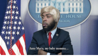 "Memes, House, and Baby Momma: E HOUSE  NGTON  Anne Maria, my baby momma.. ""When Your Baby Momma Keeps Threatening You"" ➖➖➖➖➖➖➖➖➖➖➖➖➖➖➖ DonaldTrumpPressConference Parody 😂😂 ➖➖➖➖➖➖➖➖➖➖➖➖➖➖➖ Follow My Back Up Page @Mr.Bankshot 🏃🏾💨"