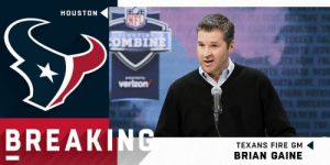 Fire, Memes, and Nfl: E  HOUSTON  NFL  OMBINE  verizon  BREAKING  TEXANS FIRE GM  BRIAN GAINE .@HoustonTexans announce they have fired GM Brian Gaine. https://t.co/HfXBvRTCoP