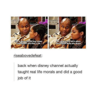 Taughting: e is gonnd knock you down  But whats not ok when  sometimes and that's ox.  tYOUIERIfe keep you do  riseabovedefeat:  back when disney channel actually  taught real life morals and did a good  job of it