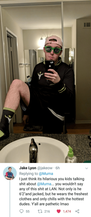 """Houston Outlaws is gay: e Jake Lyon @jakeow 6h  Replying to @Muma  I just think its hilarious you kids talking  shit about @Muma... you wouldn't say  any of this shit at LAN. Not only is he  6'2""""and jacked, but he wears the freshest  clothes and only chills with the hottest  dudes. Yall are pathetic lmao  T Mobi  55 t 216 1474  1,474 Houston Outlaws is gay"""