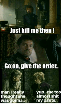 I def thought Cersei would actually do it https://t.co/ODUDhdyA9N: e Just kill me then!  Goon, give the order.  man Ireally  yup..me too  almost shit  my pants.  thoughtshe  was gonna.. I def thought Cersei would actually do it https://t.co/ODUDhdyA9N