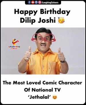Birthday Wishes To #DilipJoshi aka #Jethalal 🎂: ,e)/LaughingColours  f  Happy Birthday  Dilip Joshi  LAUGHING  Celours  The Most Loved Comic Character  Of National TV  'Jethalal' Birthday Wishes To #DilipJoshi aka #Jethalal 🎂