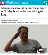 Sayonara: E mailOnline News  Man pushes would-be suicide jumper  off bridge because he was taking too  long  By Mail Foreign Service  09:29 BST 25 May 2009, updated 14:32 BST 25 May 2009 Sayonara