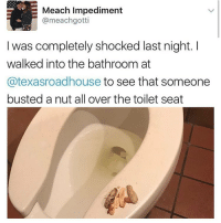 I can't wait to get presents I fucking love stuff: E Meach Impediment  Came achgotti  was completely shocked last night.  walked into the bathroom at  Catexasroadhouse to see that someone  busted a nut all over the toilet seat I can't wait to get presents I fucking love stuff