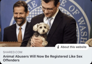 Finally! Good news!: E OF  AE  i About this website  SHARED.COM  Animal Abusers Will Now Be Registered Like Sex  Offenders  WASH Finally! Good news!