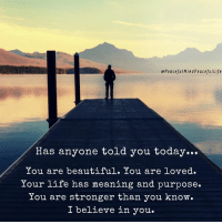 Our life's work is to inspire and be a community for love, strength, and courage. Know deeply dear friend that you are a magnificent human being, here on this earth to be the greatest YOU. We believe in you. We love you. Michelle & Barb: e Peaceful MindPeacefulLife  Has anyone told you today...  You are beautiful. You are loved  Your life has meaning and purpose.  You are stronger than you know.  I believe in you Our life's work is to inspire and be a community for love, strength, and courage. Know deeply dear friend that you are a magnificent human being, here on this earth to be the greatest YOU. We believe in you. We love you. Michelle & Barb