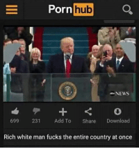 rich-white-man: E Porn  hub  Q.  NEWS  699 231  Add To  Share  Download  Rich white man fucks the entire country at once