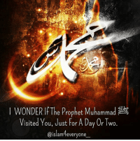 I WONDER If The Prophet Muhammad ﷺ visited you, Just for a day or two. If he came unexpectedly, I wonder what you'd do. Oh, I know you'd give your nicest room, To such an honored guest, And all the food you'd serve to him, Would be your very best, And you would keep assuring him, you're glad to have him there, That serving him in your home, Is a joy beyond compare. BUT ... When you see him coming, Would you meet him at the door, With arms outstretched in welcome, To your visitor? OR ... Would you have to change your clothes Before you let him in ? Or hide some magazines And put the Quran where they had been ? Would you still watch R-rated movies, On your TV set ? Or would you rush to switch it off, Before He gets upset ? Would you turn off the radio, And hope He hadn't heard ? And wish you hadn't uttered, That last loud, hasty word ? Would you hide away your music, And instead take Hadith books out ? Could you let him walk right in, or would you rush about ? AND, I wonder ... If the Prophet spent A day or two with you, Would you go right on doing The things you always do ? Would you go right on saying The things you always say ? Would life for you continue As it does from day to day ? Would your family conversation Keep up its usual pace ? And would you find it hard each meal To say a table grace ? Would you keep up each every prayer Without putting on a frown ? And would you always jump up early For prayers at dawn ? Would you sing the songs you always sing And read the books you read ? And let him know the things on which your mind and spirit feed ? Would you take the prophet with you Everywhere you plan to go ? Or, would you, maybe, change your plans, Just for a day or so ? Would you be glad to have him meet your very closest friends? Or, would you hope they'd stay away Until his visit ends? Would you be glad to have him stay Forever on and on? OR ... Would you sigh with great relief, When he at last was gone ? It might be interesting to know The things that you would do If the Prophet Muhammad, in person, came to spend some time with you.: e Prophet Muhammad  Visited You, Just For A Day Or Two.  @islam feveryone I WONDER If The Prophet Muhammad ﷺ visited you, Just for a day or two. If he came unexpectedly, I wonder what you'd do. Oh, I know you'd give your nicest room, To such an honored guest, And all the food you'd serve to him, Would be your very best, And you would keep assuring him, you're glad to have him there, That serving him in your home, Is a joy beyond compare. BUT ... When you see him coming, Would you meet him at the door, With arms outstretched in welcome, To your visitor? OR ... Would you have to change your clothes Before you let him in ? Or hide some magazines And put the Quran where they had been ? Would you still watch R-rated movies, On your TV set ? Or would you rush to switch it off, Before He gets upset ? Would you turn off the radio, And hope He hadn't heard ? And wish you hadn't uttered, That last loud, hasty word ? Would you hide away your music, And instead take Hadith books out ? Could you let him walk right in, or would you rush about ? AND, I wonder ... If the Prophet spent A day or two with you, Would you go right on doing The things you always do ? Would you go right on saying The things you always say ? Would life for you continue As it does from day to day ? Would your family conversation Keep up its usual pace ? And would you find it hard each meal To say a table grace ? Would you keep up each every prayer Without putting on a frown ? And would you always jump up early For prayers at dawn ? Would you sing the songs you always sing And read the books you read ? And let him know the things on which your mind and spirit feed ? Would you take the prophet with you Everywhere you plan to go ? Or, would you, maybe, change your plans, Just for a day or so ? Would you be glad to have him meet your very closest friends? Or, would you hope they'd stay away Until his visit ends? Would you be glad to have him stay Forever on and on? OR ... Would you sigh with great relief, When he at last was gone ? It might be interesting to know The things that you would do If the Prophet Muhammad, in person, came to spend some time with you.