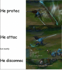 Memes, Omg, and The Game: e protec  He  attac  but mostly  (Yasubj: omg  Yasuol wtfffif  (Yasuo r yu actualy retared?!  (Yasuo) FFS GANK HIM  Yesool; omg omg  (Yasuo help me or leave i dont care  (Yasuo). us you cancer kids  He disconnec  in  hasleft the game  has left the game xD