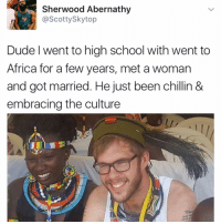 Memes, 🤖, and High School: E Sherwood Abernathy  Scotty Skytop  Dude went to high school with went to  Africa for a few years, met a woman  and got married. He just been chillin &  embracing the culture Congrats dude!!!