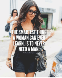 Memes, A Strong Woman, and 🤖: E SMARTEST THING  A WOMAN CAN EVER  LEARN, IS TO NEVER  NEED A MAN  TheQuotesBoutique A strong woman will automatically stop trying if she feels unwanted. she won't fix it or beg, she'll just walk way 💁🏻 .