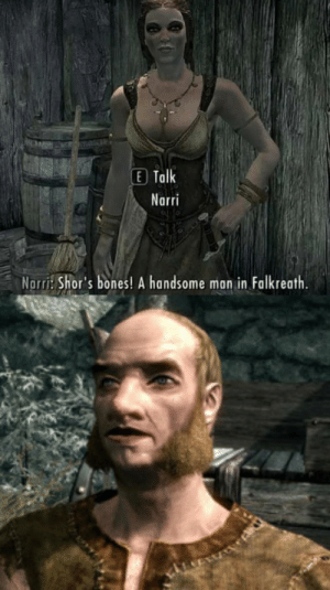 You need to get your eyes checked mam: E Talk  Narri  Norri: Shor's bones! A handsome man in Falkreath. You need to get your eyes checked mam