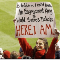 The perfect girl doesn't exsi...: e toldme I could hve  An Engagenent Ring  World Series Tiokets  0R  HEREI AM The perfect girl doesn't exsi...