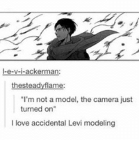 """Anime, Love, and Memes: -e-v-i-ackerman:  thesteadyflame:  """"I'm not a model, the camera just  turned on""""  I love accidental Levi modeling Night, guys. I'm feeling much, much better. I'm watching a fascinating tv show right now and I'm having a good time. I'm sure the rest of my night will go well ✩ anime manga otaku tumblr kawaii bts bangtan fairytail tokyoghoul attackontitan animeboy onepiece bleach swordartonline aot blackbutler deathnote yurionice shingekinokyojin killingstalking army snk kpop bangtanboys sao yaoi btsarmy animedrawing animelove bnha"""