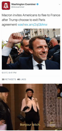 Bitch, France, and Oxygen: E Washington Examiner  @dcexaminer  Macron invites Americans to flee to France  after Trump choose to exit Paris  agreement  washex.am/2qGbhrw  6/1/17, 9:41 PM  30  RETWEETS  46  LIKES   Bonjour bitch  oxygen https://t.co/LFfMBJ8Sc6
