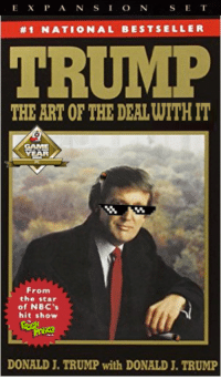 <p>Make America dank againg</p>: E X P AN SION S ET  #1 ATIONAL BESTSELLER  TRUMP  THE ART OF THE DEAL WITH IT  CAME  From  the star  of NBC's  hit show  DONALD I. TRUMP with DONALD J. TRUMP <p>Make America dank againg</p>