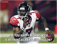 Yes or No? RiseUp Falcons AtlantaFalcons MichaelVick MikeVick: E YOU HAPPY MICHAEL VICK  ISRETIRINGASAN ATLANTA FALCON? Yes or No? RiseUp Falcons AtlantaFalcons MichaelVick MikeVick